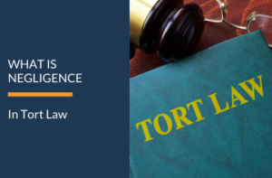 WHAT IS NEGLIGENCE IN TORT LAW?